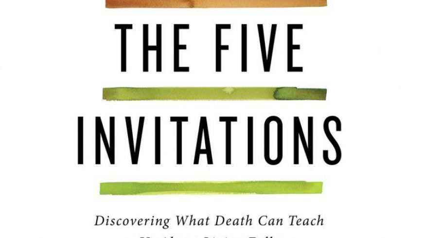 The Five Invitations: Zen Hospice project co-founder Frank Ostaseski on Love, Death, and the Essential habits of mind for a meaningful life