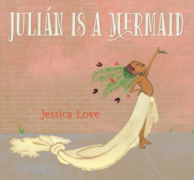 Julián Is a Mermaid: A Tenderhearted Story of Identity, Belonging, and the Courage to Be Yourself